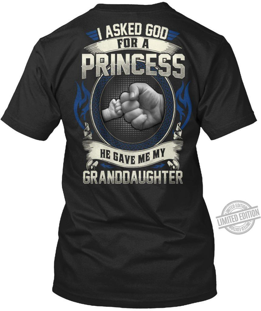 I Asked God For A Princess He Gave Me My Granddaughter Shirt