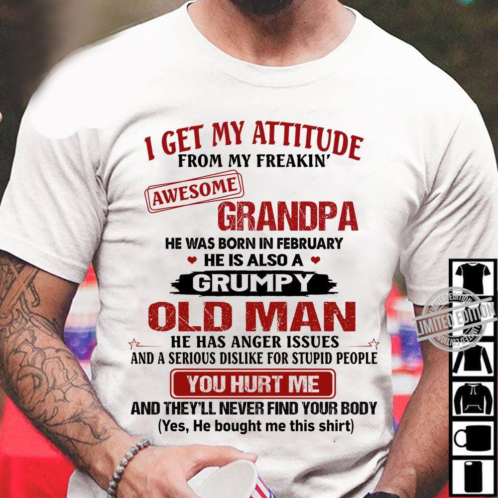 I Get My Attitude From My Freakin Awesome Grandpa He Was Born In February He Has Anger Issues Shirt
