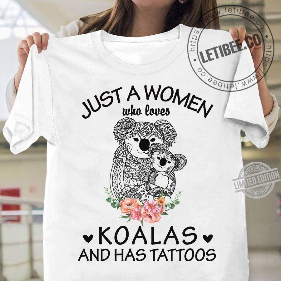 Just A Woman Who Loves Koalas And Has Tattoos Shirt