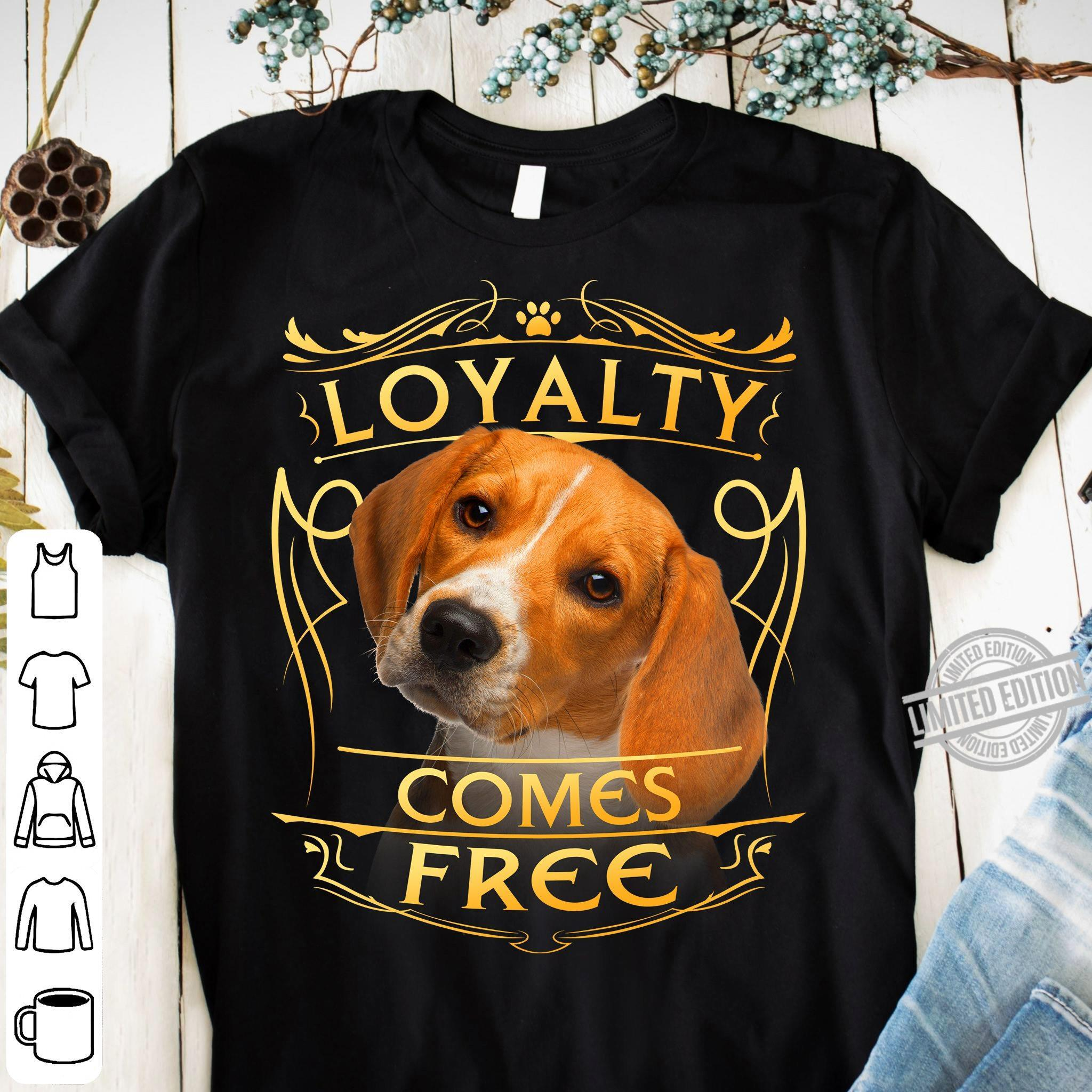 Loyalty Comes Free Shirt