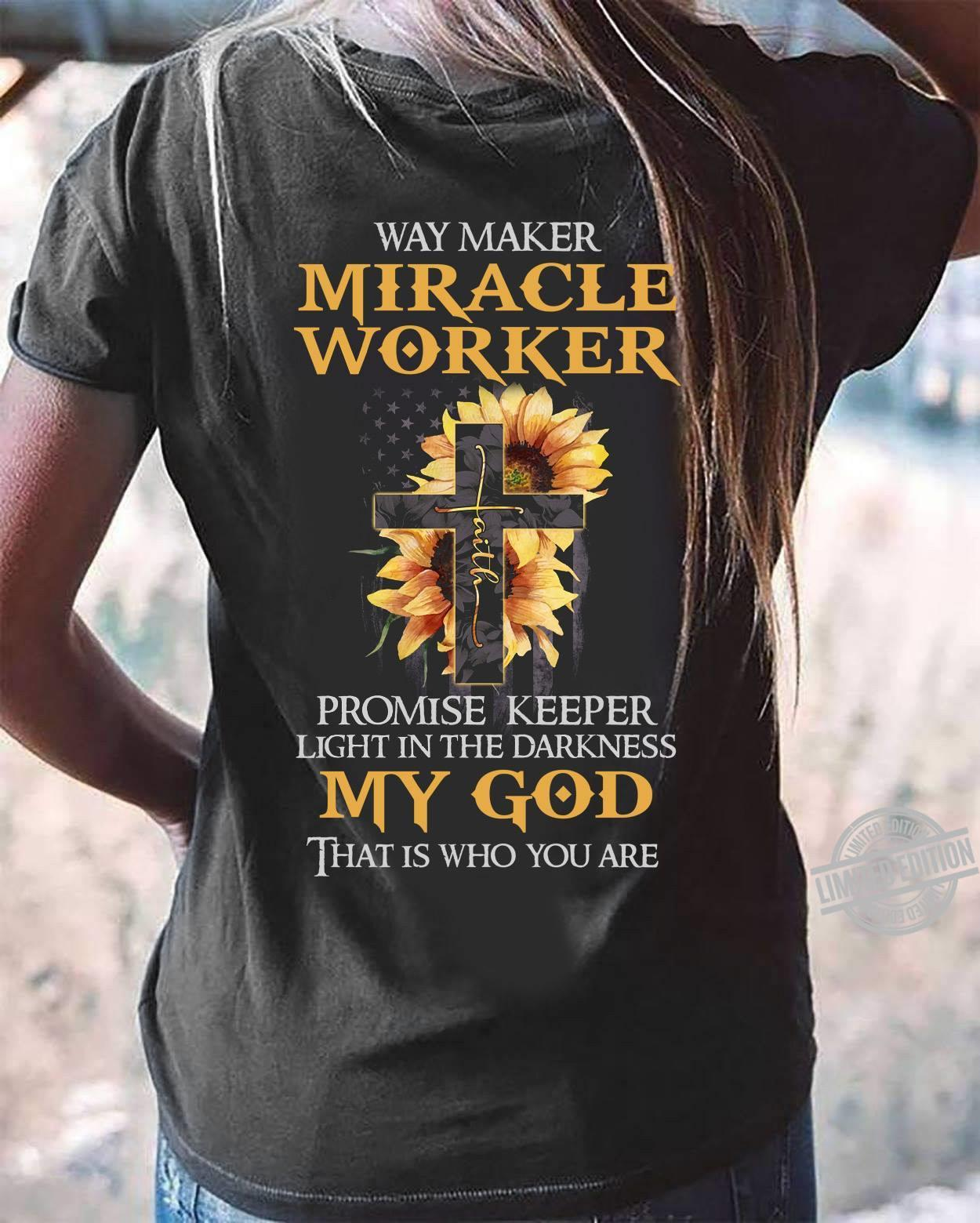 May Maker Miracle Worker Faith Promise Keeper Light In The Darkness My God That Is Who You Are Shirt