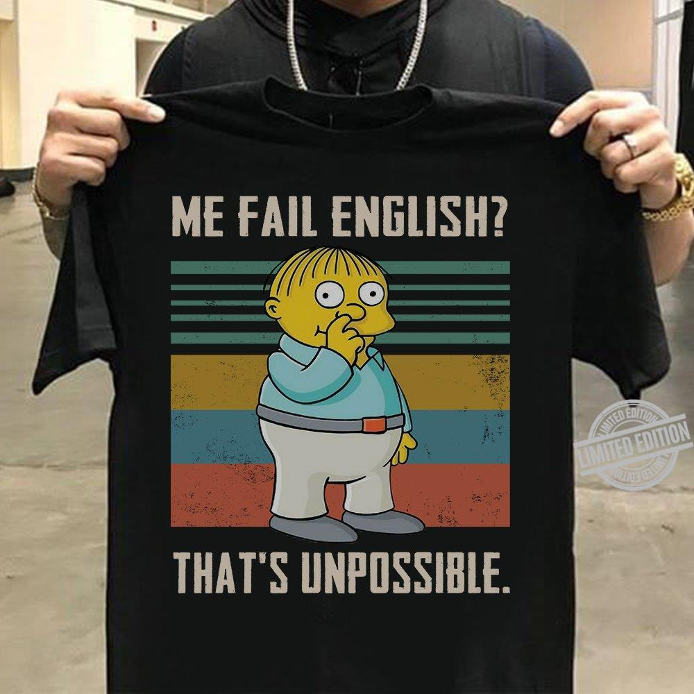 Me Fail English That's Unpossible Shirt