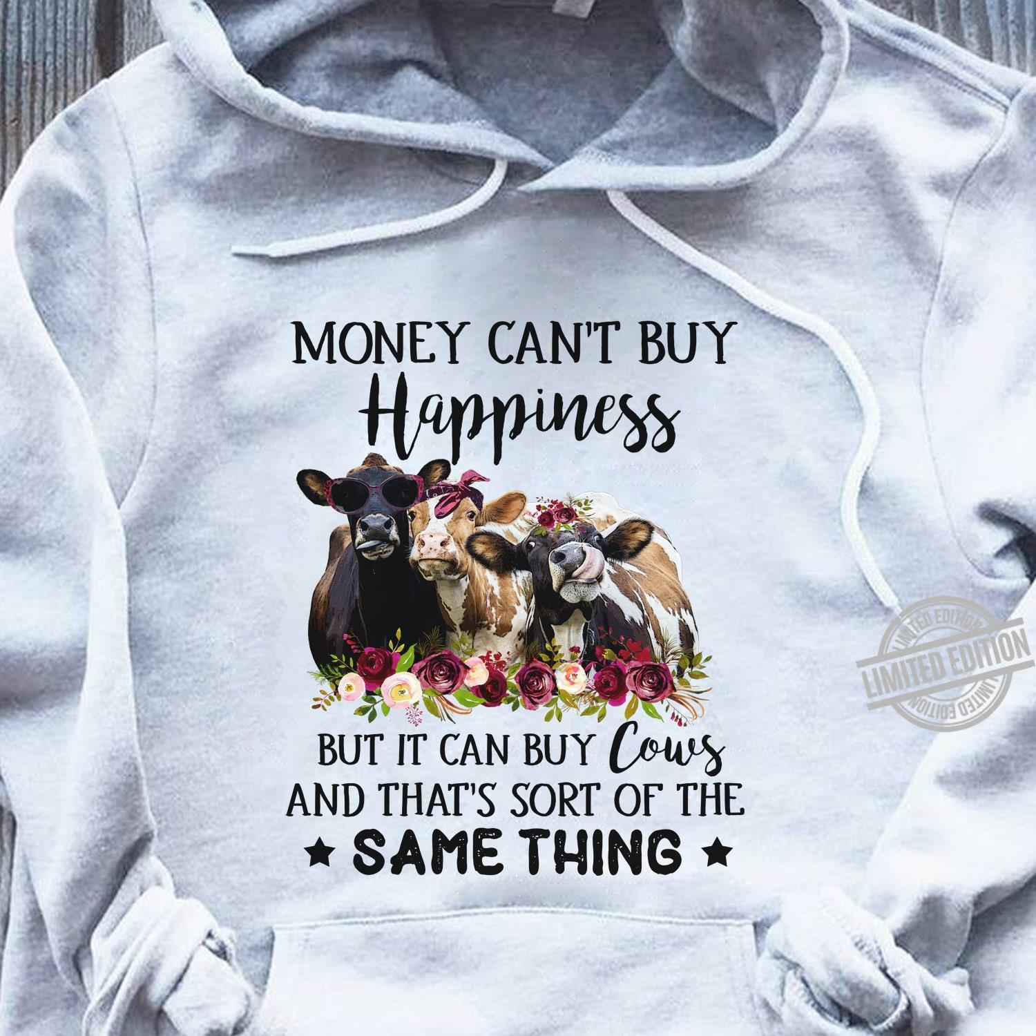 Money Can't Buy Happiness But It Can Buy Cows And That's Sort Of The Same Thing Shirt