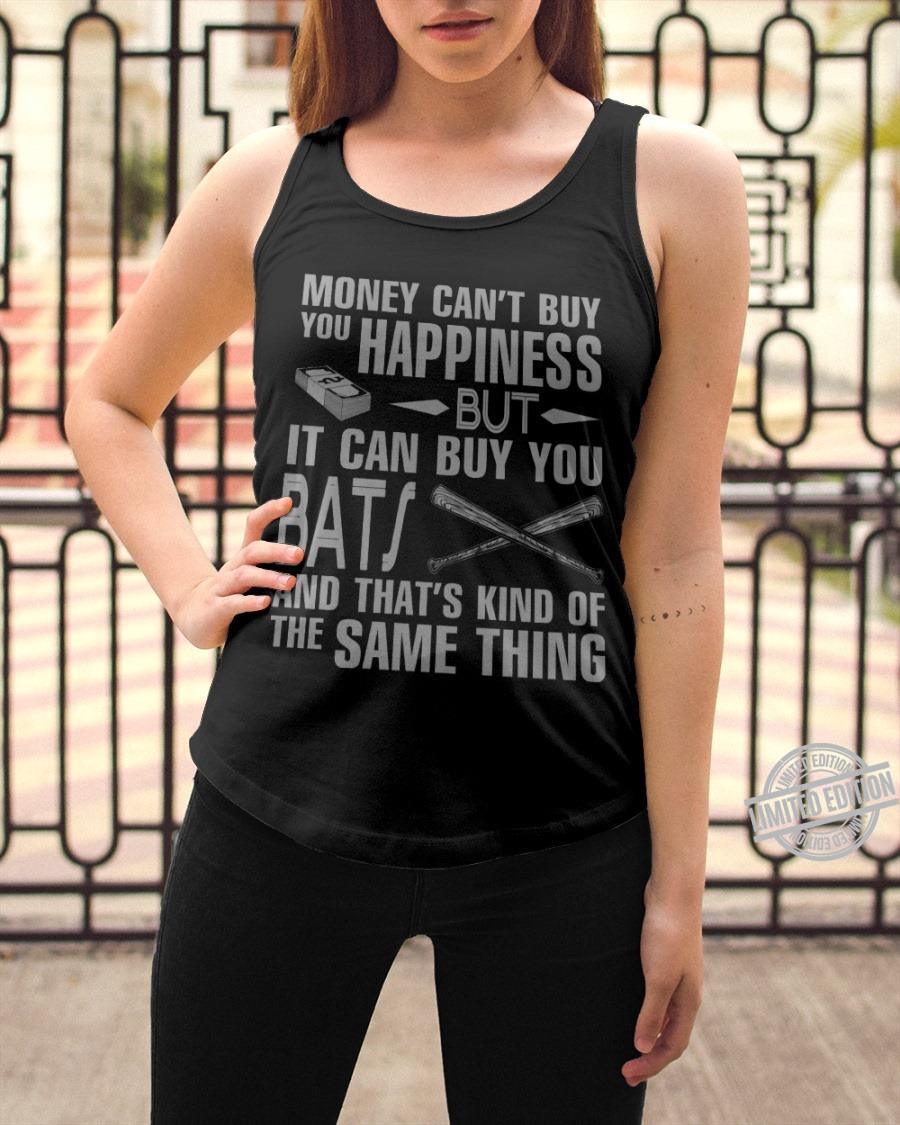 Money Can't Buy You Happiness But It Can Buy you Bat And That's Kind Of The Same Thing Shirt