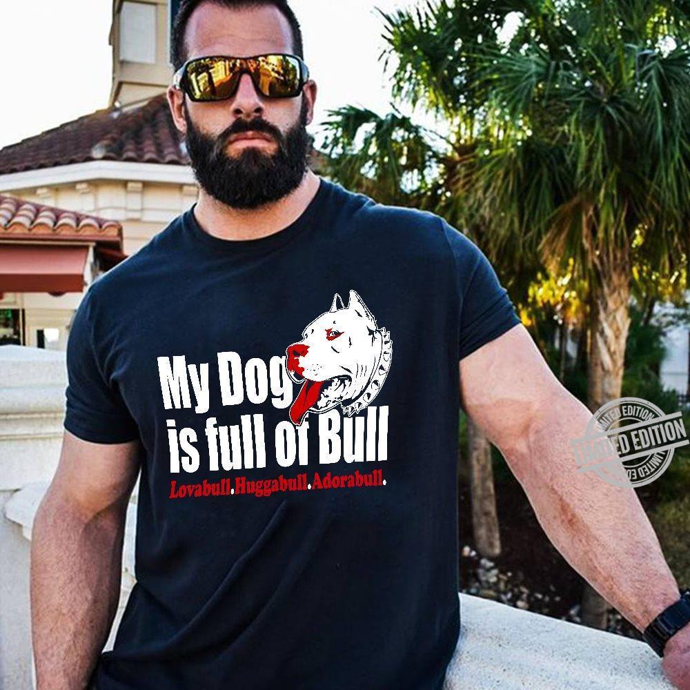 My Dog Is Full Of Bull Lovabll Huggabull Adorabull Shirt