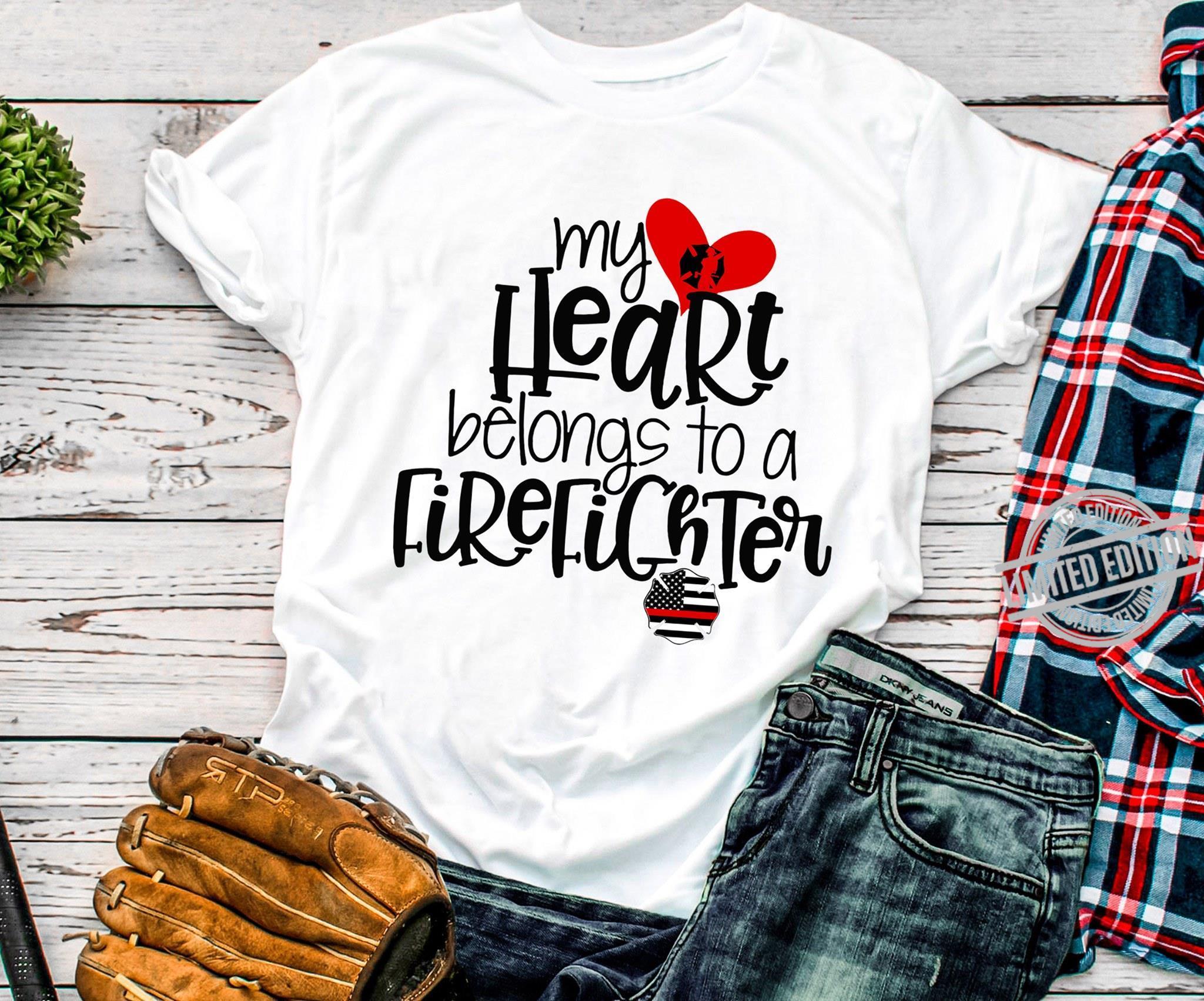 My Heart Belongs To A Fire Fighter Shirt