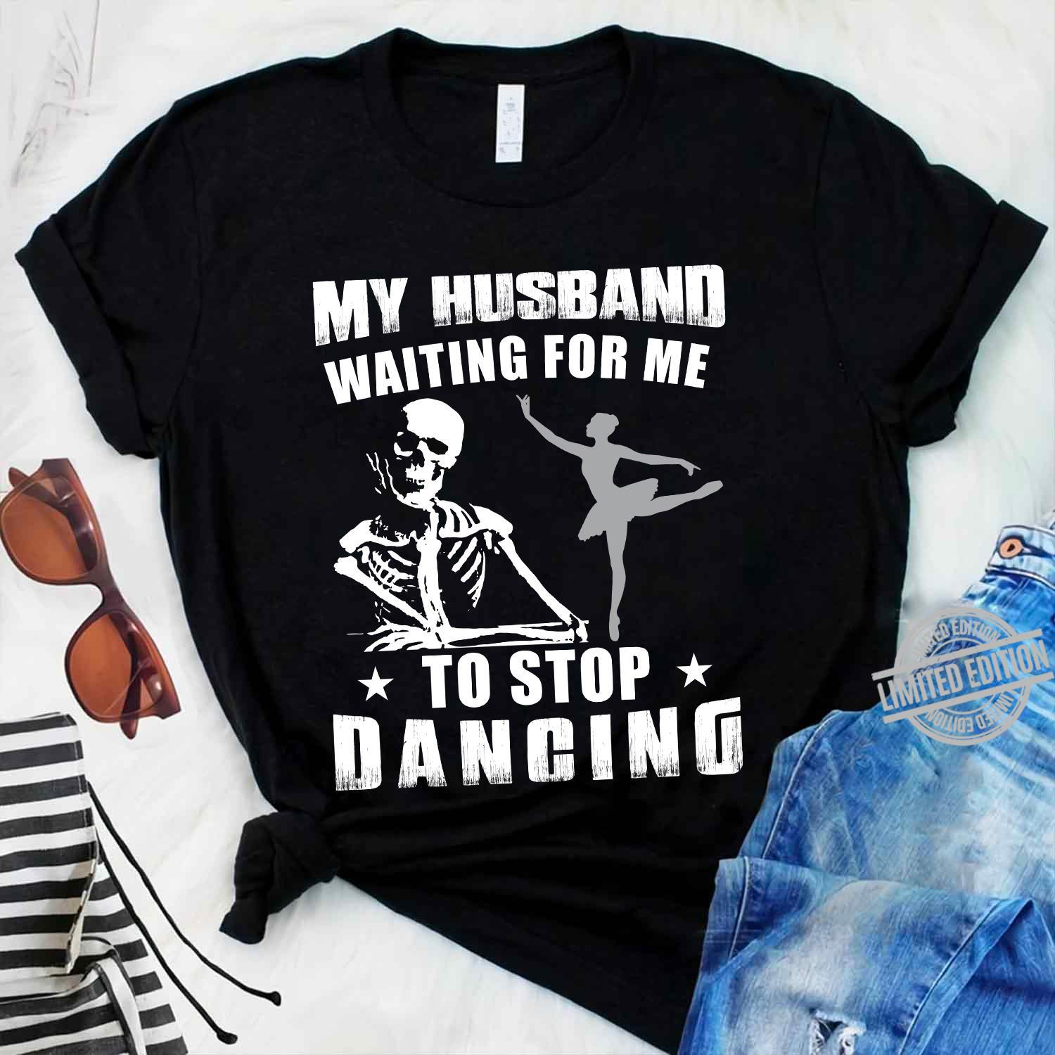 My Husband Waiting For Me To Stop Danging Shirt