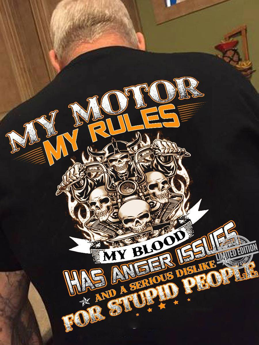 My Motor My Rules My Blood Has Anger Issues And A Serious Dislike For Stupid People Shirt