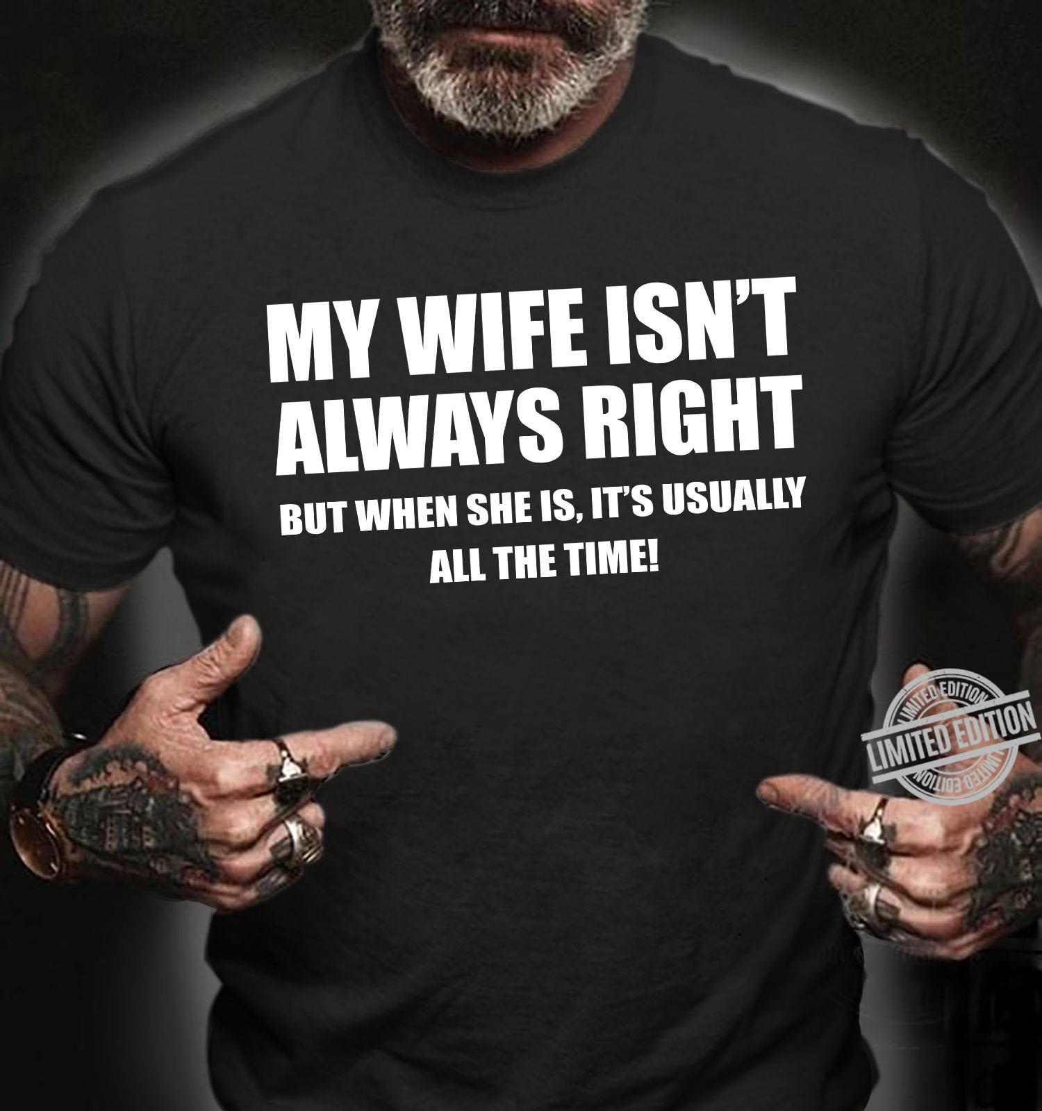 My Wife Isn't Always Right But When She Is It's Usually All The Time Shirt