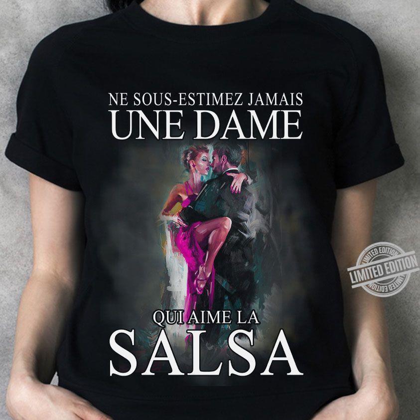 Ne Sous-Estimez Jamais Une Dame Qui Aime La Salsa Shirt