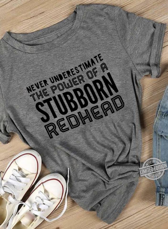 Never UNderestimate The Power Of A Stubborn Readhead Shirt