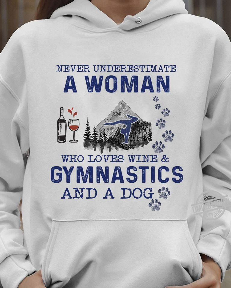 Never Underestimate A Woman Who Loves Wine Gymnastics And A Dog Shirt