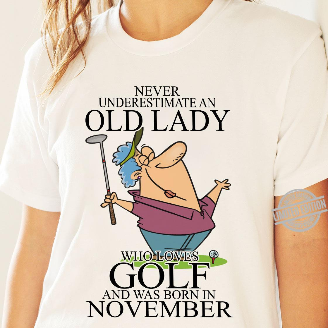 Never Underestimate An Old Lady Who Loves Golf And Was Born In November Shirt