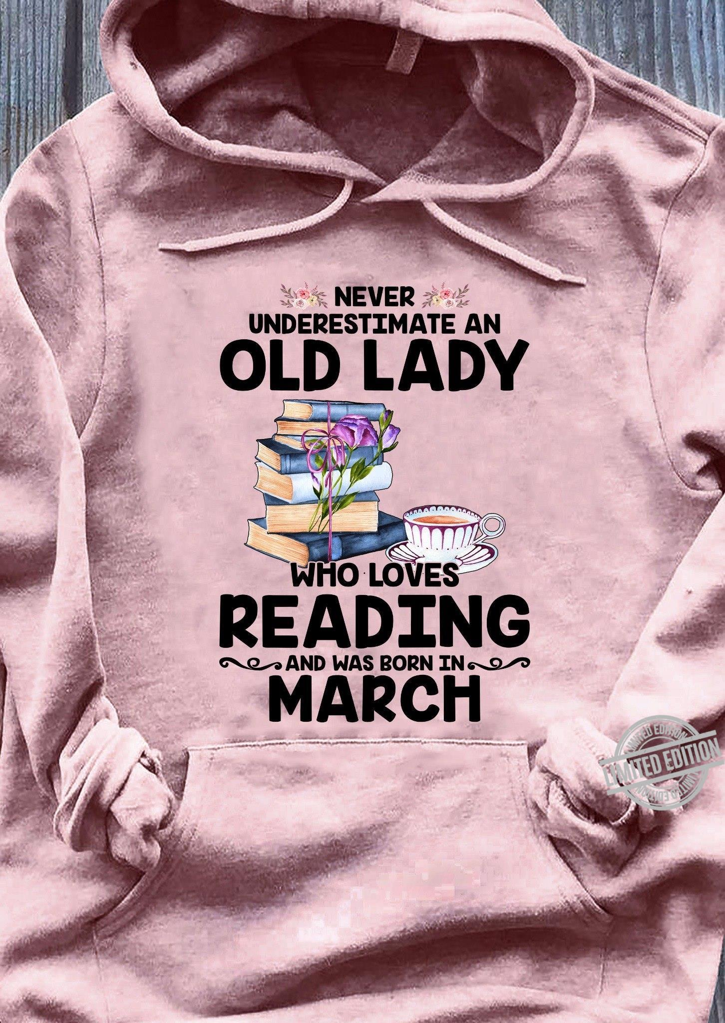 Never Underestimate An Old Lady Who Loves Reading And Was Born In March Shirt