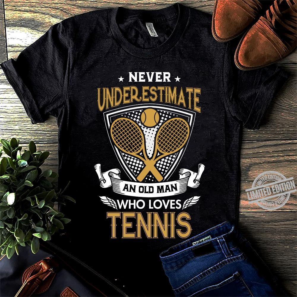 Never Underestimate An Old Man Who Loves Tennis Shirt