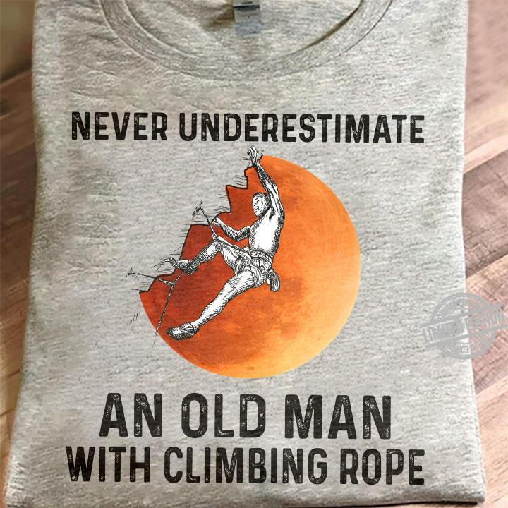 Never Underestimate An Old Man With Climbing Rope Shirt