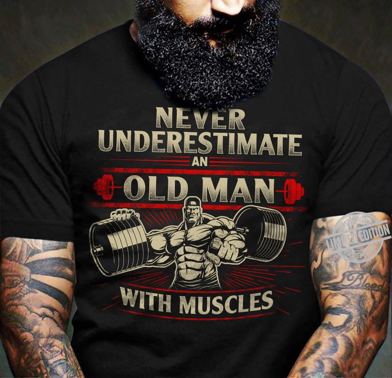 Never Underestimate An Old man With Muscles Shirt