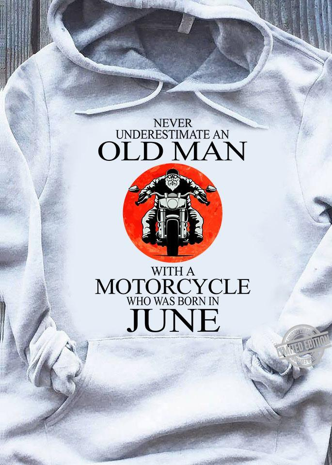 Never Underestimate Old Man With A Motorcycle Who Was Born In June Shirt