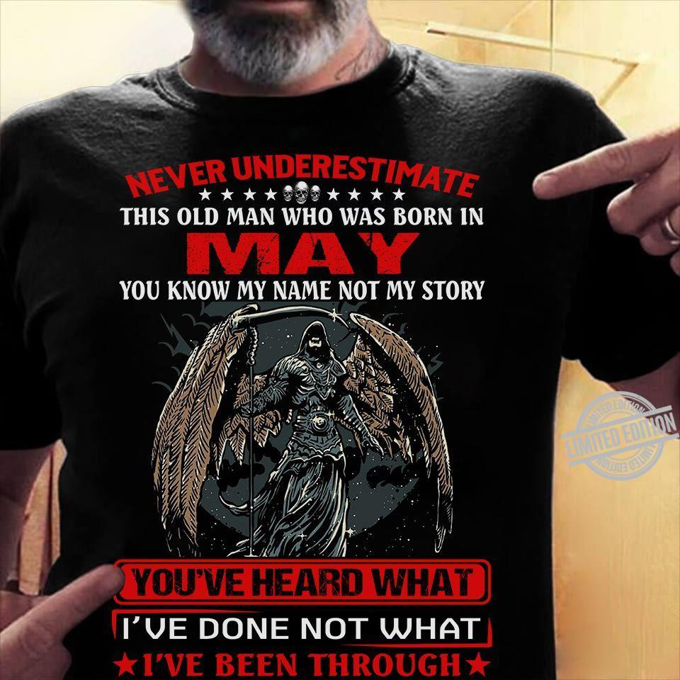 Never Underestimate This Old Man Who Was Born In May You've Heard What I've Done Not What Shirt