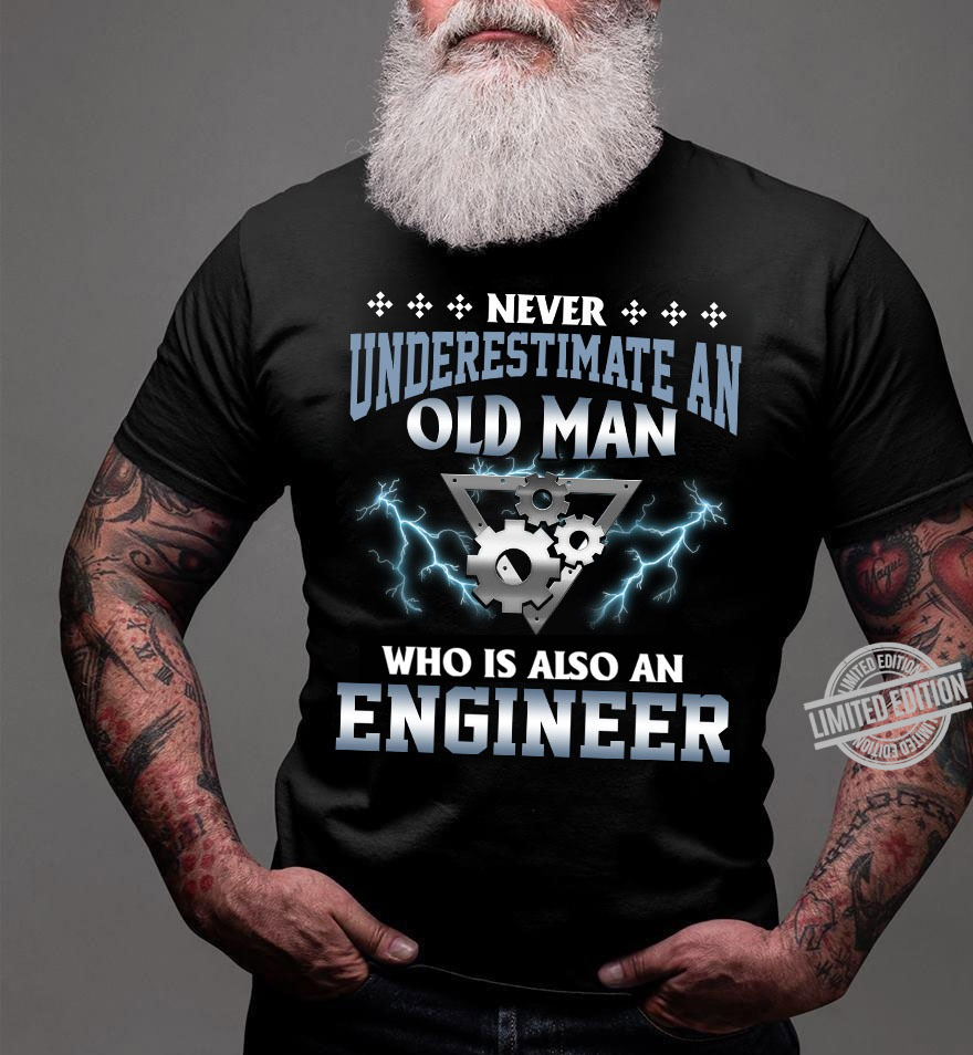 Never Understimate An Old Man Who Is Also An Engineer Shirt