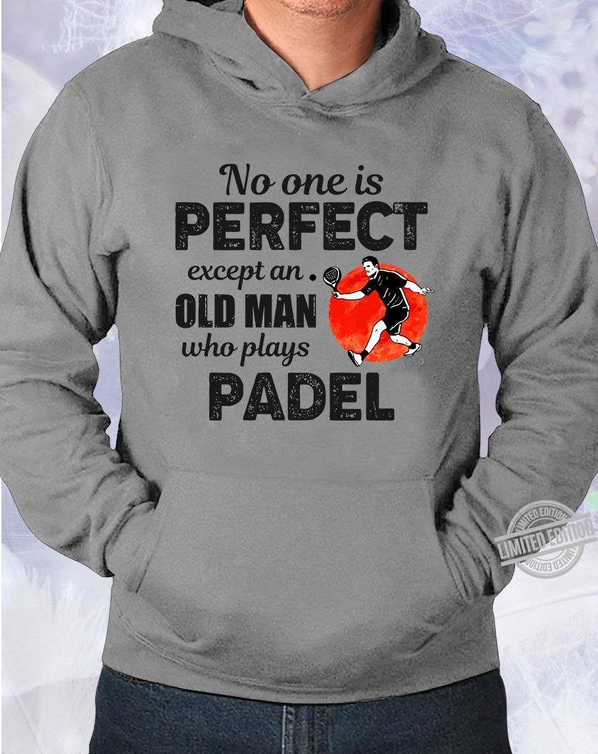 No One Is Perfect Except An Old Man Who Plays Padel Shirt