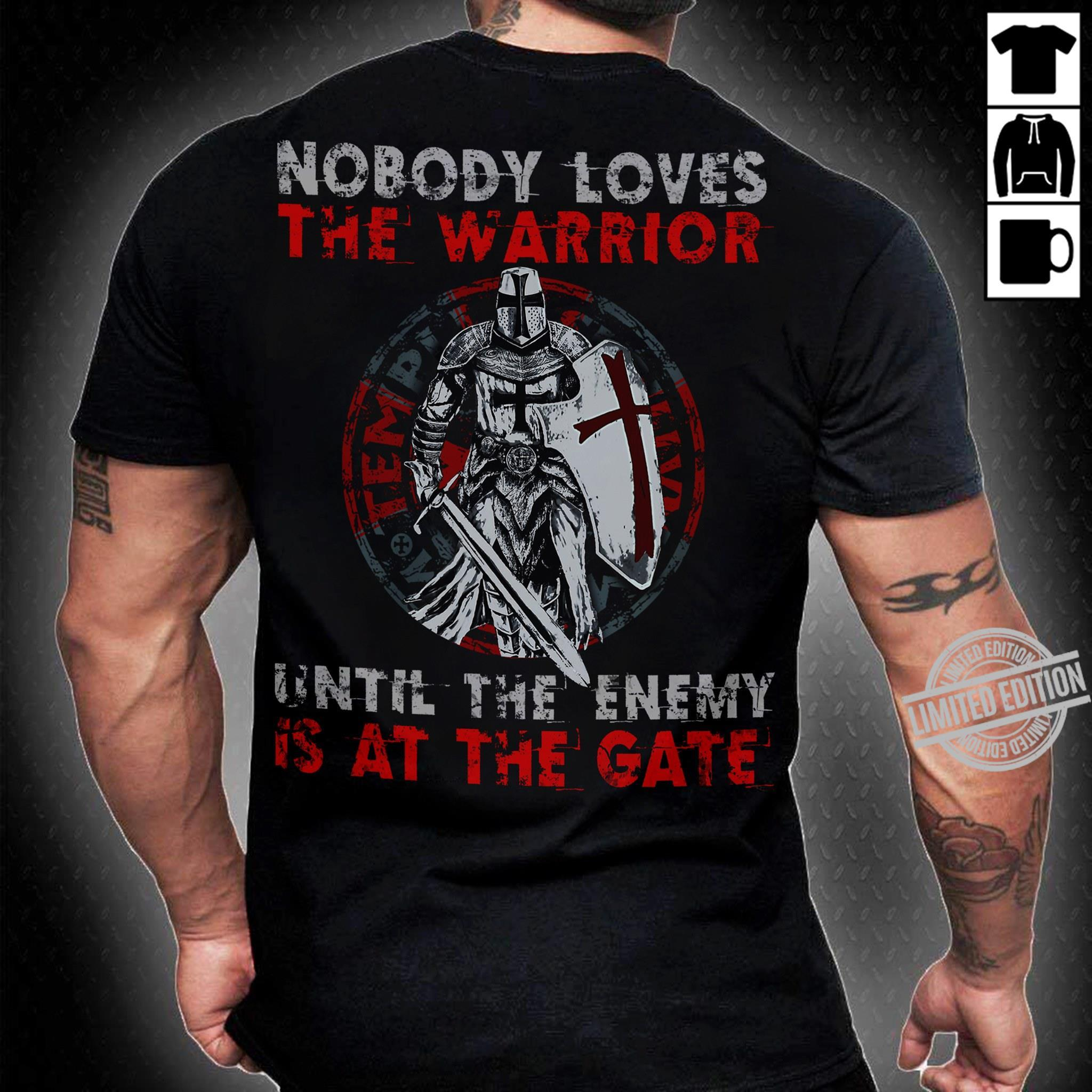 Nobody Loves The Warrior Until The Enemy Is At The Gate Shirt