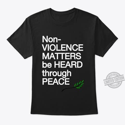 Non Violence Matters Be Heard Through Peace Shirt