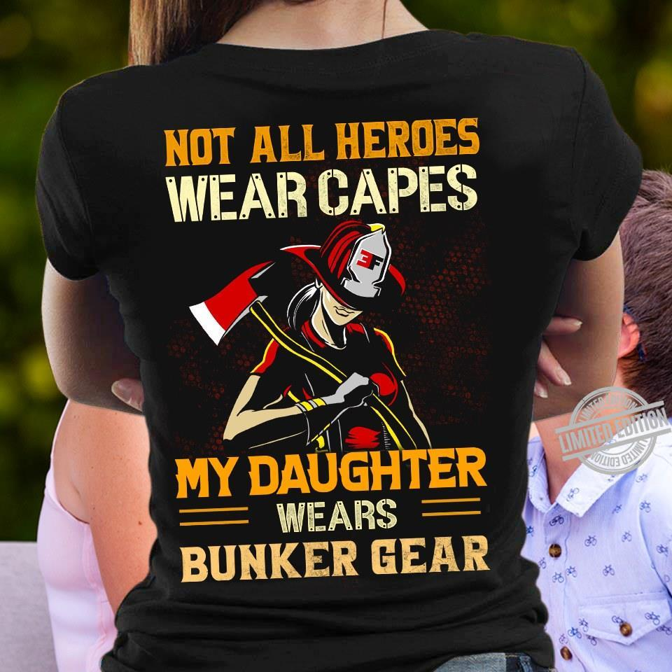 Not All Heroes Wear Capes My Daughter Wears Bunker Gear Shirt