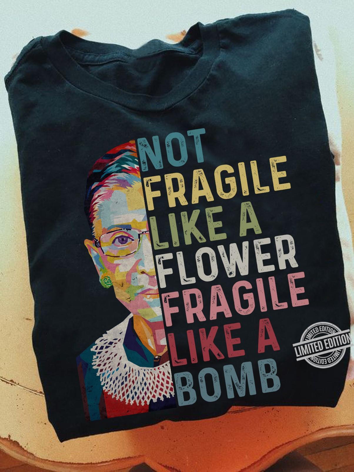 Not Fragile Like A Flower Fragile Like Bomb Shirt