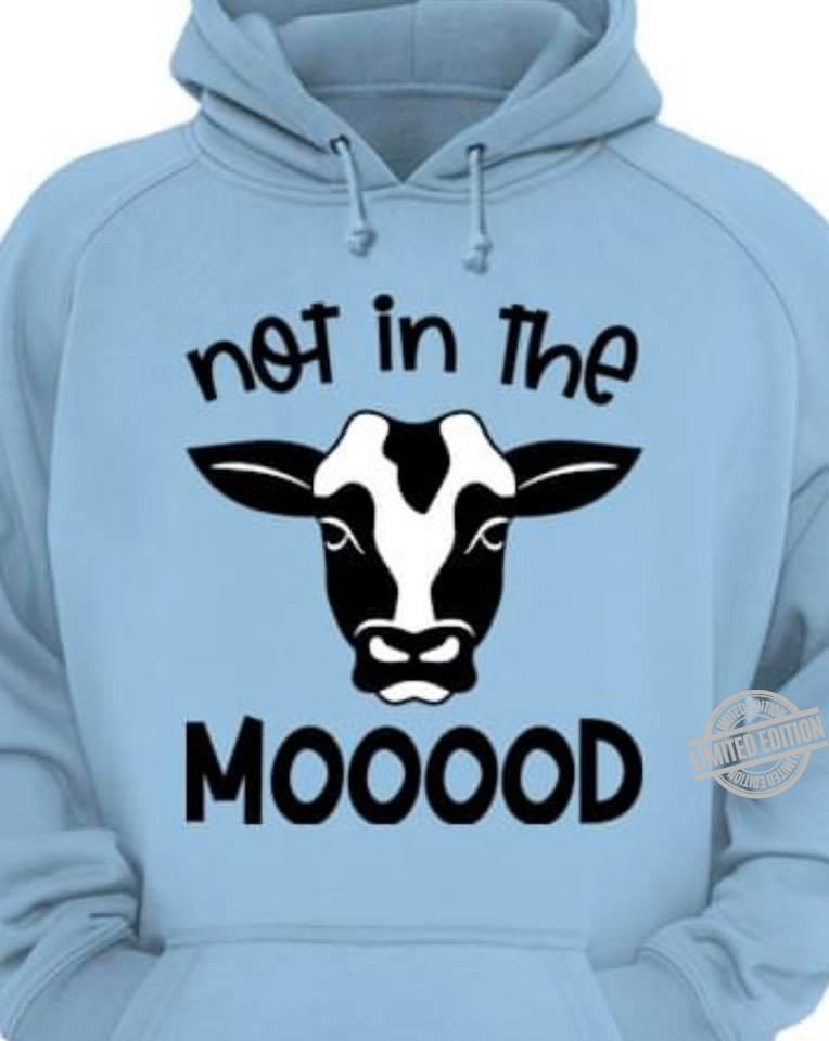 Not In The Mooood Shirt