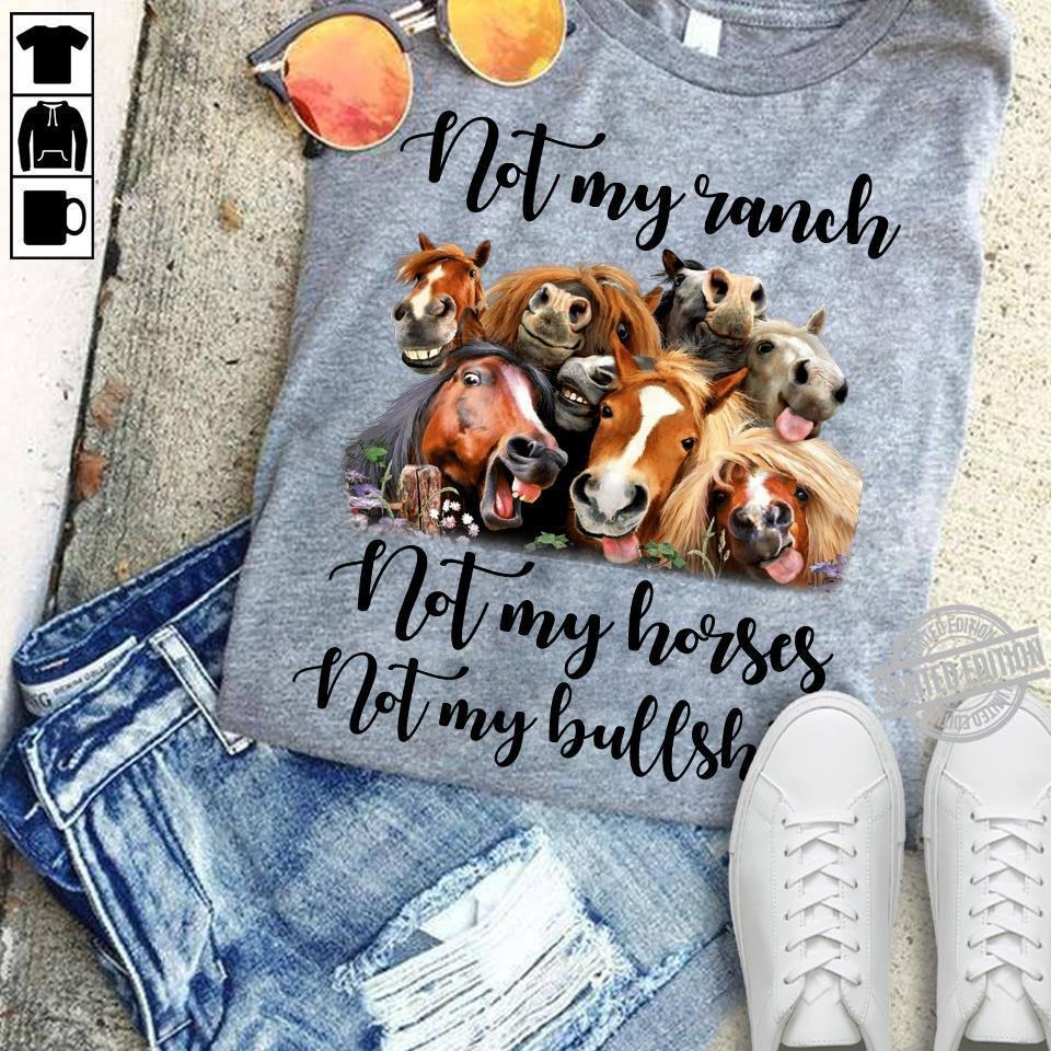 Not My Ranch Not My Horses Not My Bullshit Shirt