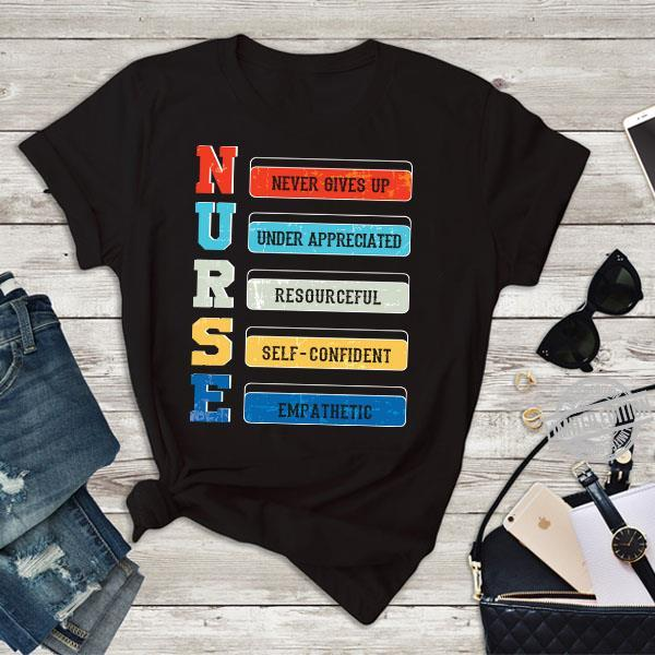 Nurse Never Gives Up Under Appreciated Resourceful Self Confident Empathetic Shirt