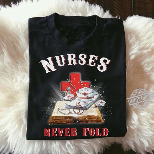 Nurses Never Fold Shirt