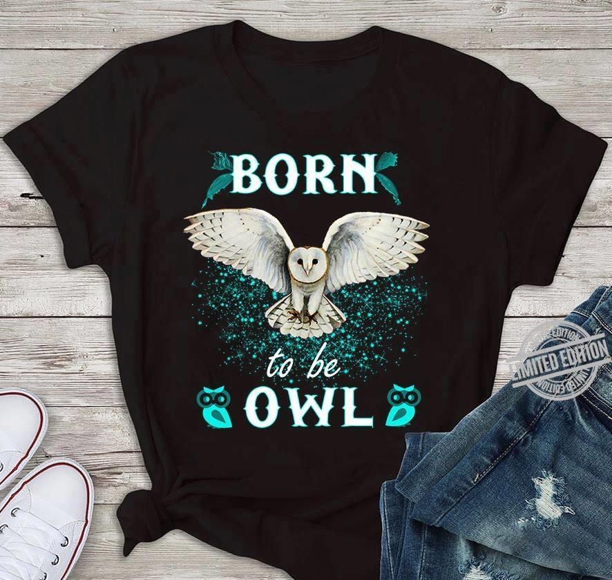 Official Born To Be Owl Shirt