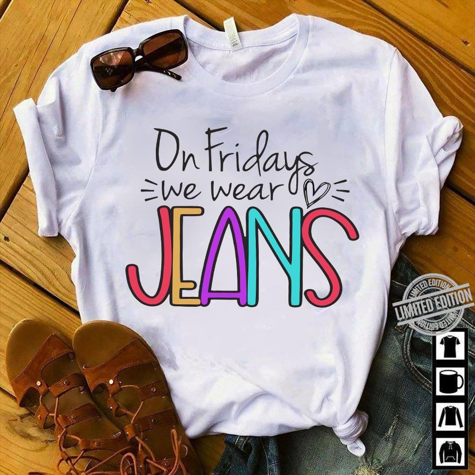 On Firdays We Wear Jeans Shirt
