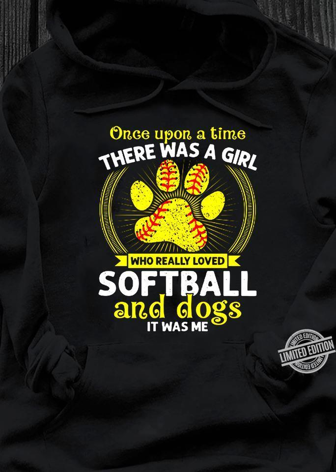 Once Upon A Time There Was A Girl WHo Really Loved Softball And Dogs It Was Me Shirt