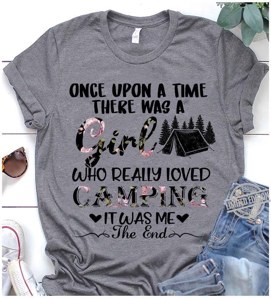 Once Upon A Time There Was A Girl Who Really Loved Camping It Was Me The End Shirt