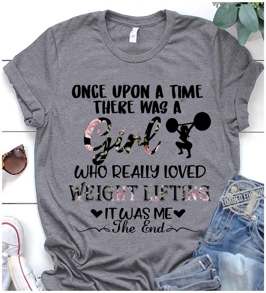 Once Upon A Time There Was A Girl Who Really Loved Weight Lifting It Was Me The End Shirt