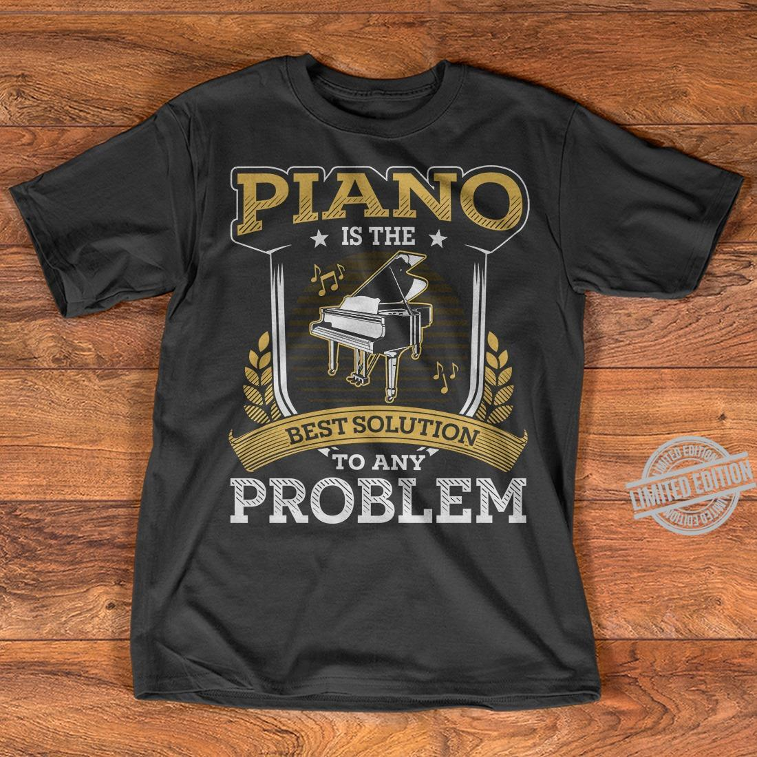 Piano Is The Best Solution To Any Problem Shirt