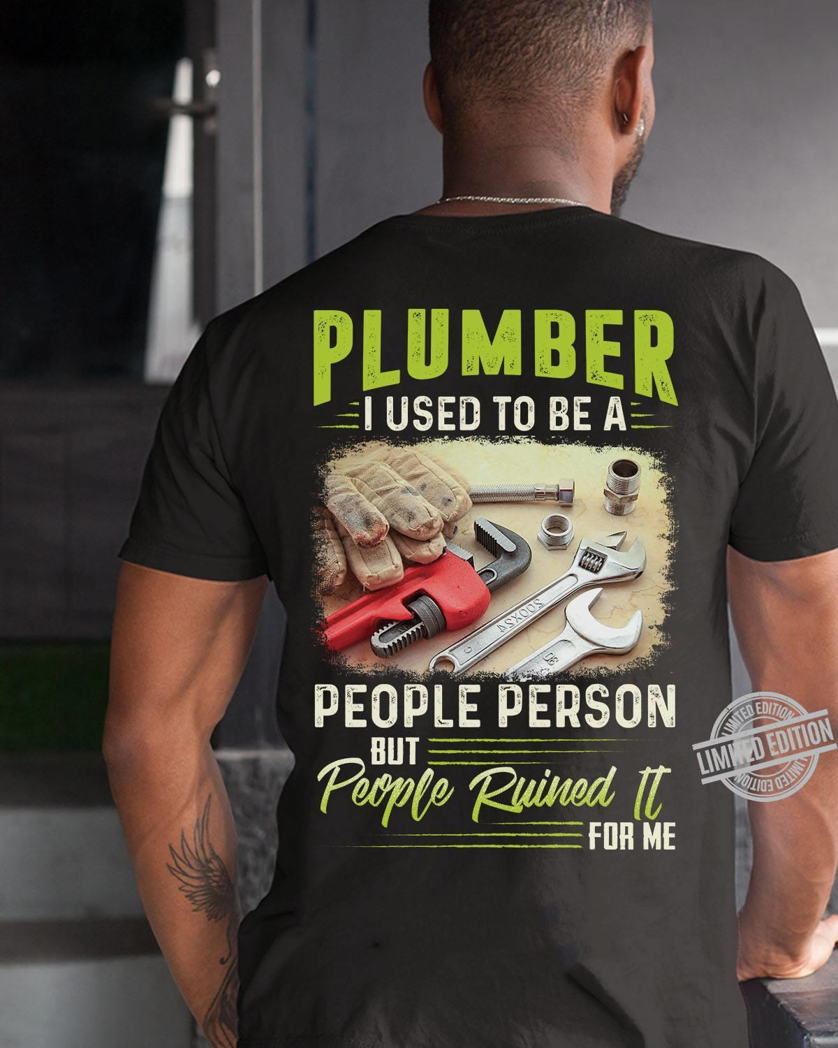 Plumber Used To Be A People Person But People Ruined It For Me Shirt