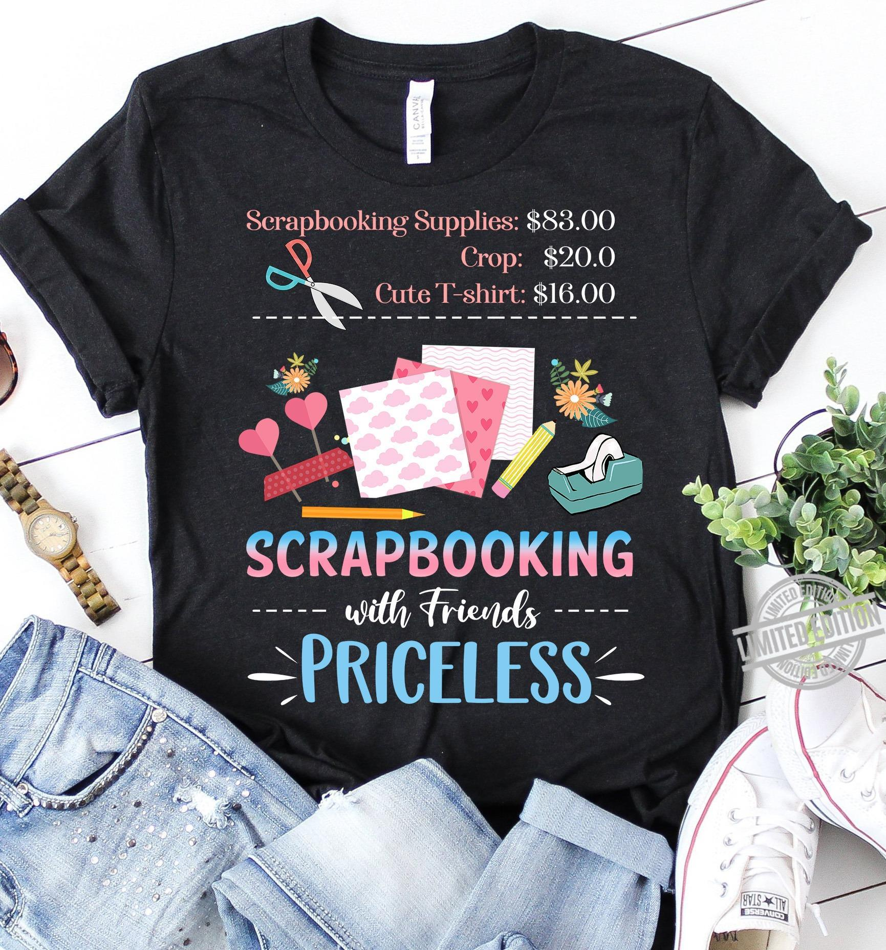 Scrapbooking With Friends Priceless Shirt