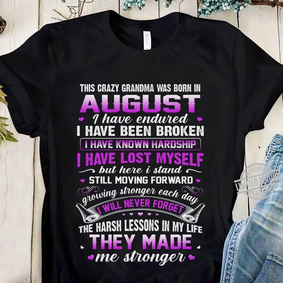This Crazy Grandma Was Born In August I Have Endured I Have Been Broken I Have Lost Myself Shirt